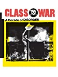 img - for Class War: A Decade of Disorder [Paperback] [1991] (Author) Ian Bone, Alan Pullen, Tim Scargill book / textbook / text book