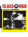 img - for Class War: A Decade of Disorder [Paperback] [1991] (Author) Ian Bone, Alan Pullen, Tim Scargill book / textbook / text book