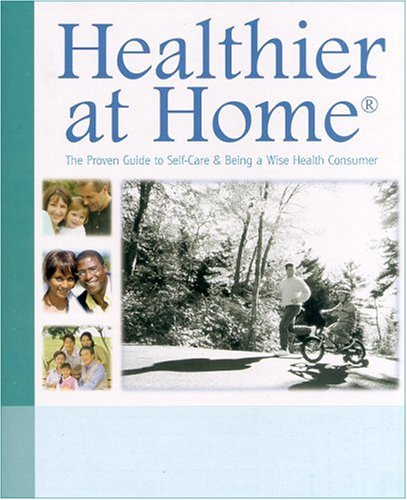 Healthier at Home: The Proven Guide to Self-Care & Being a Wise Health Consumer, Don Powell