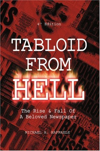 Tabloid From Hell(4th Edition): The Rise & Fall of a Beloved Newspaper