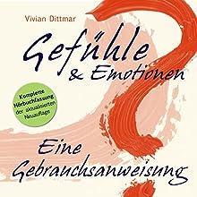 Gefühle & Emotionen: Eine Gebrauchsanweisung (       ungekürzt) von Vivian Dittmar Gesprochen von: Vivian Dittmar