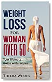 Weight Loss for Women Over 50: Your Ultimate Weight Loss Guide with Recipes (Weight Loss, Lose Weight Fast, How to Lose Weight, Weight Loss ... Loss for ... weight loss tips, weight loss Book 1)