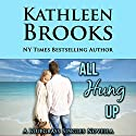 All Hung Up: Bluegrass Single #1: Bluegrass Singles (       UNABRIDGED) by Kathleen Brooks Narrated by Eric G. Dove
