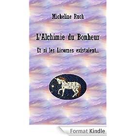 L'Alchimie du Bonheur - Et si les Licornes existaient...