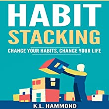 Habit Stacking: Change Your Habits, Change Your Life Audiobook by K.L. Hammond Narrated by Michael Hatak