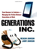img - for Generations, Inc.: From Boomers to Linksters--Managing the Friction Between Generations at Work book / textbook / text book