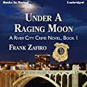 Under a Raging Moon: The River City Crime Series, Book 1 Audiobook by Frank Zafiro Narrated by Michael Bowen