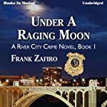 Under a Raging Moon: The River City Crime Series, Book 1 (       UNABRIDGED) by Frank Zafiro Narrated by Michael Bowen