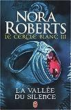 echange, troc Nora Roberts - Le Cercle Blanc - 3 - la Vallee du Silence