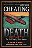 img - for Cheating Death: Amazing Survival Stories from Alaska book / textbook / text book