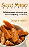Sweet Potato Recipes:Delicious Sweet Potato Recipes The Whole Family Will Love!
