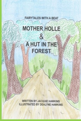 Mother Holle/A Hut in the Forest: Two German Fairytales about being kind to others.: Volume 11 (Fairytales with a Beat)