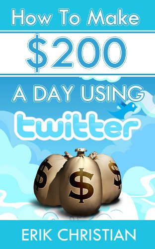 How To Make $200 A Day Using Twitter