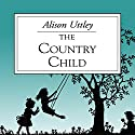 The Country Child Audiobook by Alison Uttley Narrated by Jilly Bond