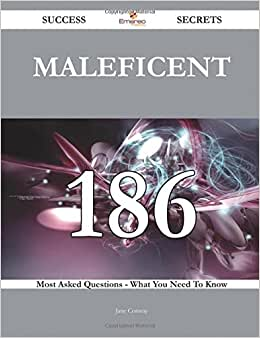 Maleficent 186 Success Secrets - 186 Most Asked Questions On Maleficent - What You Need To Know