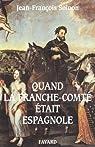 Quand la Franche-Comté était espagnole