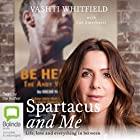 Spartacus and Me: Life, Love and Everything In Between Hörbuch von Vashti Whitfield, Sue Smethurst Gesprochen von: Vashti Whitfield, Kate Hosking