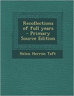 of full years: Helen Herron Taft: 9781294634867: Amazon.com: Books