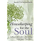 Housekeeping for the Soul: A Practical Guide to Restoring Your Inner Sanctuaryby Sandra Carrington-Smith