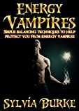 Energy Vampires: Simple balancing techniques to help protect you from energy vampires.