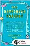 Das Happiness-Projekt: Oder: Wie ich ein Jahr damit verbrachte, mich um meine Freunde zu k�mmern, den Kleiderschrank auszumisten, Philosophen zu lesen und �berhaupt mehr Freude am Leben zu haben