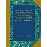 La Política Exterior De Los Estados Unidos: Basada En Declaraciones De Presidentes Y Secretarios De Estado De...