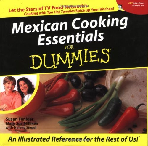Mexican Cooking Essentials for Dummies (For Dummies (Lifestyles Paperback)) by Susan Feniger, Mary Sue Miliken, Helene Siegel