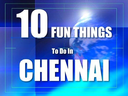 TEN FUN THINGS TO DO IN CHENNAI