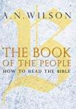 A. N. Wilson The Book of the People: How to Read the Bible