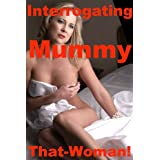 Interrogating Mummy (A Milf's Home Invasion Ordeal)by That Woman!