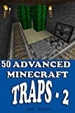 50 Advanced Minecraft Traps - 2 : Ultimate Survival Guide;Tutorial with Secret Tips and Tricks You Might Not Have Known; Suggestions for Players and Monsters Traps