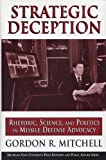 Strategic Deception: Rhetoric, Science, and Politics in Missile Defense Advocacy (Rhetoric & Public Affairs)