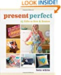 Present Perfect: 25 Gifts to Sew & Be...