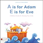 A Is for Adam, E Is for Eve: A Biblical Guide for Naming Your Child | David Brown