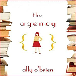 The Agency: A Novel | [Ally O'Brien]