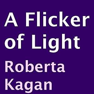 A Flicker of Light | [Roberta Kagan]