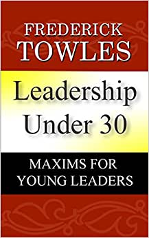 Leadership Under 30: Maxims For Young Leaders