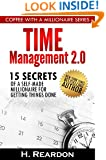 Time Management 2.0: 15 Secrets of a Self-Made Millionaire for Getting Things Done (Coffee With A Millionaire Series)