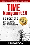 img - for Time Management 2.0: 15 Secrets of a Self-Made Millionaire for Getting Things Done (Coffee With A Millionaire Series) book / textbook / text book