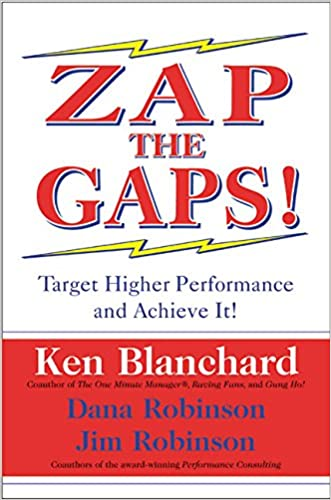 Zap the Gaps! Target Higher Performance and Achieve It! written by Kenneth H. Blanchard