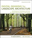 Digital Drawing for Landscape Architecture: Contemporary Techniques and Tools for Digital Representation in Site Design - 0470403977