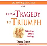 img - for From Tragedy to Triumph -- Winning While Losing -- Job -- Audio Series: 360 minutes (The Bible Explorer Series) book / textbook / text book