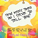 How Many Times Do I Have to Tell You? Audiobook by Rachael Carman Narrated by Rachael Carman