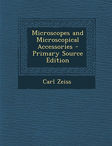 Microscopes And Microscopical Accessories - Primary Source Edition