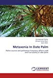 img - for Metaxenia In Date Palm: Pollen sources and pollination frequency affects yield and fruit quality of date palm book / textbook / text book