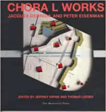 Chora L Works: Jacques Derrida and Peter Eisenman: Jacques Derrida