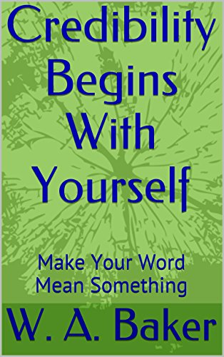 Credibility Begins With Yourself: Make Your Word Mean Something (Baker's Dozen and One Book 2) PDF