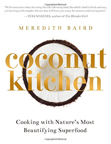 Coconut Kitchen: Nature's Most Beautifying Superfood by Meredith Baird