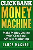 ClickBank Money Machine: Make Money Online With ClickBank Affiliate Marketing