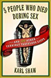 img - for 5 People Who Died During Sex: and 100 Other Terribly Tasteless Lists book / textbook / text book